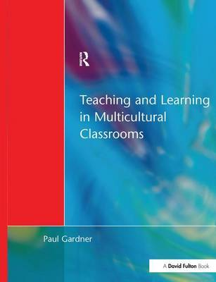 Teaching and Learning in Multicultural Classrooms by Paul Gardner
