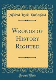 Wrongs of History Righted (Classic Reprint) by Mildred Lewis Rutherford image