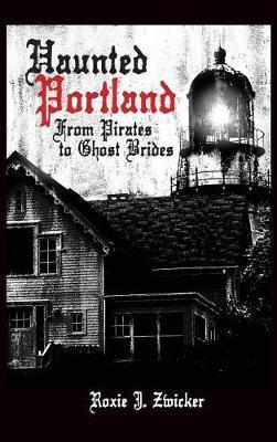 Haunted Portland by Roxie J Zwicker