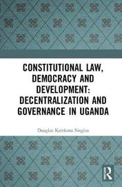 Constitutional Law, Democracy and Development by Douglas Karekona Singiza