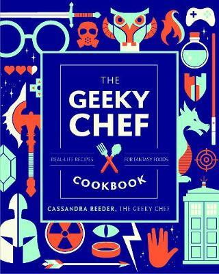 The Geeky Chef Cookbook by Cassandra Reeder