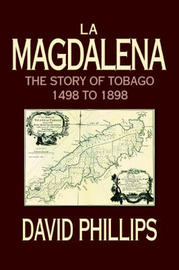La Magdalena: The Story of Tobago 1498 to 1898 by David Phillips image