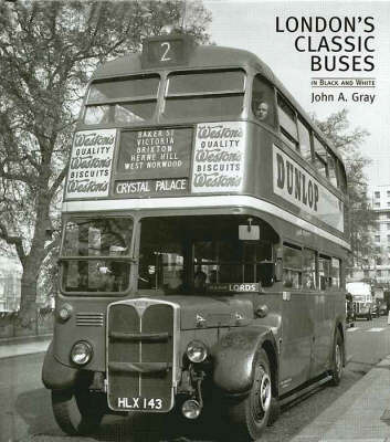 London's Classic Buses in Black and White by John A. Gray