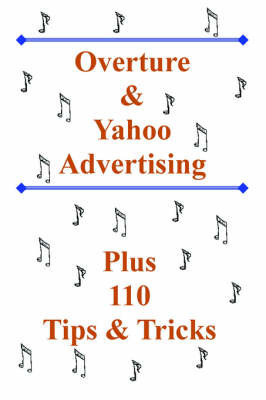 Overture and Yahoo Advertising: Plus 110 Tips and Tricks by Bottletree Books