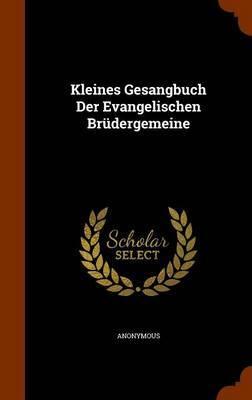 Kleines Gesangbuch Der Evangelischen Brudergemeine by * Anonymous