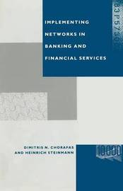 Implementing Networks in Banking and Financial Services by Dimitris N Chorafas