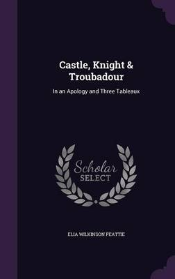Castle, Knight & Troubadour by Elia Wilkinson Peattie