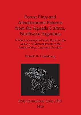 Forest Fires and Abandonment Patterns from the Aguada Culture, Northwest Argentina by Henrik B. Lindskoug