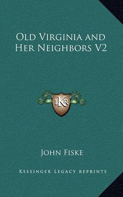 Old Virginia and Her Neighbors V2 by John Fiske