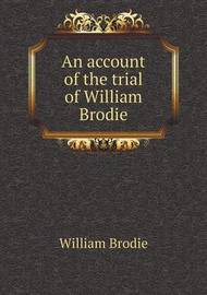 An Account of the Trial of William Brodie by William Brodie