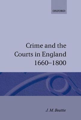 Crime and the Courts in England 1660-1800 by J.M. Beattie image