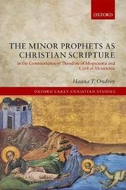 The Minor Prophets as Christian Scripture in the Commentaries of Theodore of Mopsuestia and Cyril of Alexandria by Hauna T. Ondrey
