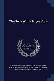 The Book of the Roycrofters by Elbert Hubbard