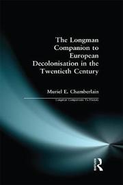 Longman Companion to European Decolonisation in the Twentieth Century by Muriel E. Chamberlain
