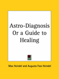 Astro-diagnosis or a Guide to Healing (1929) by Augusta Foss Heindel image