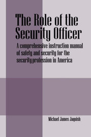 The Role of the Security Officer: A Comprehensive Instruction Manual of Safety and Security for the Security Profession in America by Michael James Jaquish image