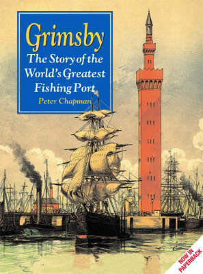 Grimsby: The Story of the World's Greatest Fishing Port by Peter Chapman image