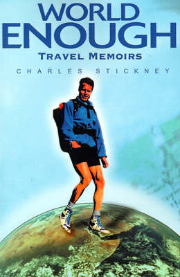 World Enough: Travel Memoirs by Charles Stickney image