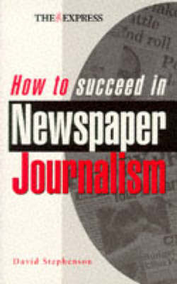 How to Succeed in Newspaper Journalism by David Stephenson