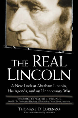 The Real Lincoln by Thomas J Dilorenzo