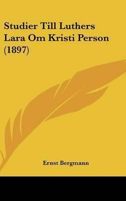 Studier Till Luthers Lara Om Kristi Person (1897) by Ernst Bergmann, Rit