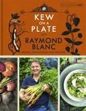 Kew on a Plate with Raymond Blanc by Royal Botanic Gardens Kew