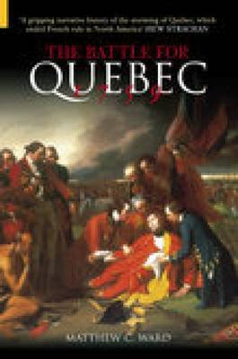 The Battle for Quebec 1759 by Matthew C. Ward