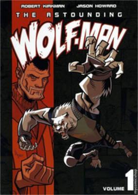 The Astounding Wolf-Man Volume 1 by Robert Kirkman