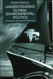 Understanding Global Environmental Politics by M Paterson