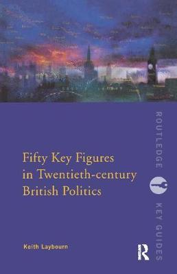 Fifty Key Figures in Twentieth Century British Politics by Keith Laybourn image