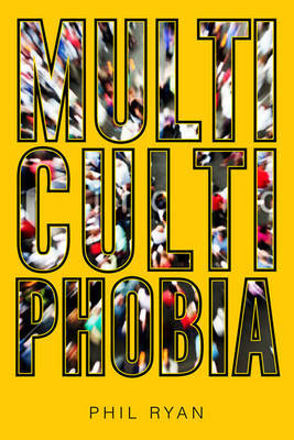 Multicultiphobia by Phil Ryan