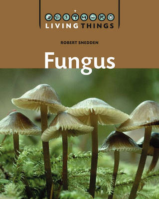 Living Things: Fungus by Robert Snedden