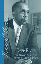 Deep River and the Negro Spiritual Speaks of Life and Death by Howard Thurman