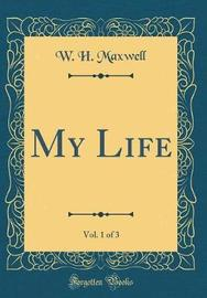 My Life, Vol. 1 of 3 (Classic Reprint) by W.H. Maxwell image