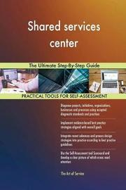 Shared Services Center the Ultimate Step-By-Step Guide by Gerardus Blokdyk image