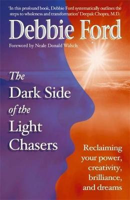 Dark Side of the Light Chasers: Reclaiming Your Power, Creativity, Brilliance and Dreams by Debbie Ford image