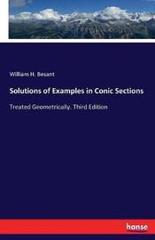 Solutions of Examples in Conic Sections by William H Besant
