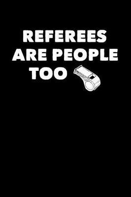 Referees Are People Too by Notebooks Journals Xlpress image