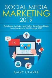 Social Media Marketing 2019 by Gary Clarke