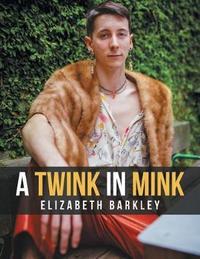 A Twink in Mink by Elizabeth Barkley