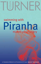 Swimming with Piranha Makes You Hungry by Colin Turner image