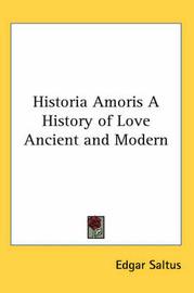 Historia Amoris A History of Love Ancient and Modern by Edgar Saltus image