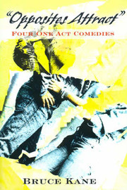 Opposites Attract: Four One Act Comedies by Bruce Kane image