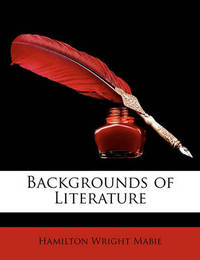 Backgrounds of Literature by Hamilton Wright Mabie