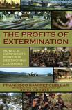 The Profits of Extermination by Francisco Rammrez Cuellar