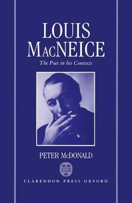 Louis MacNeice: The Poet in his Contexts by Peter McDonald image
