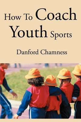 How to Coach Youth Sports by Danford Chamness