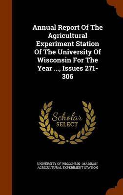 Annual Report of the Agricultural Experiment Station of the University of Wisconsin for the Year ..., Issues 271-306