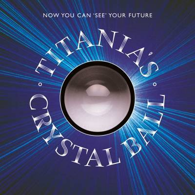 Titania's Crystal Ball by Titania Hardie