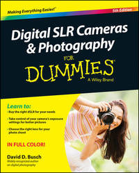 Digital SLR Cameras and Photography For Dummies by David D Busch